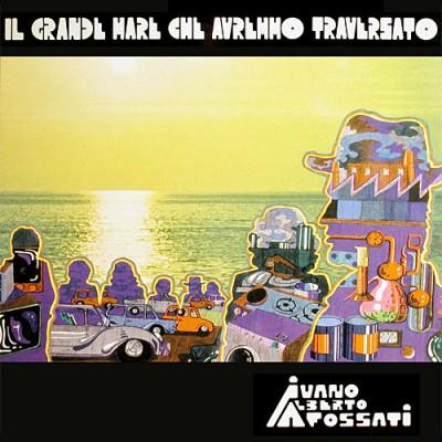 Ivano Fossati - Il Grande Mare Che Avremmo Attraversato (1973)